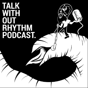 Talk without  Rhythm podcast