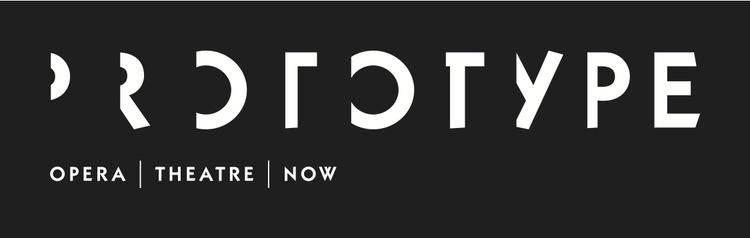 PROTOTYPE: Opera/Theatre/Now