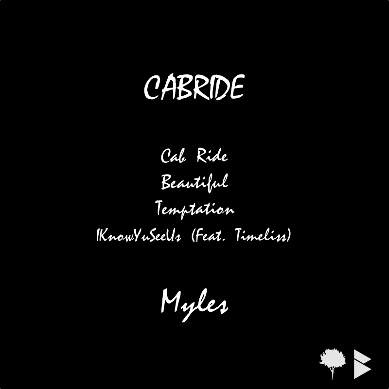 1) Cab Ride (Prod. Myles)  2) Beautiful (Prod. Myles) [Added Vocals From  Liyah Greenidge ]  3) Temptation (Prod. Myles)  4) #IKnowYuSeeUs (Feat. Timeliss) (Prod. Myles)  5) (BONUS) I Want To See You (Prod. Timeliss)