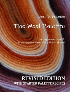 The Wool Palette: REVISED EDITION with STARTER PALETTE RECIPES, 115 pages, step-by-step instructrions for creating 67 kinship colors from three primary dyes, over 60 full color photos and illustrations.