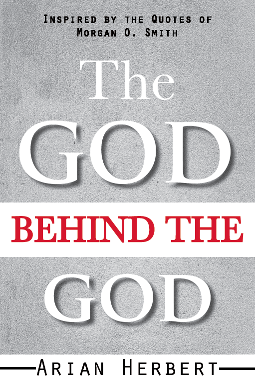 THE GOD BEHIND THE GOD - A book for theists and atheists alike, The God behind the God is a powerful book that will challenge you to look at the inner depths of your being.
