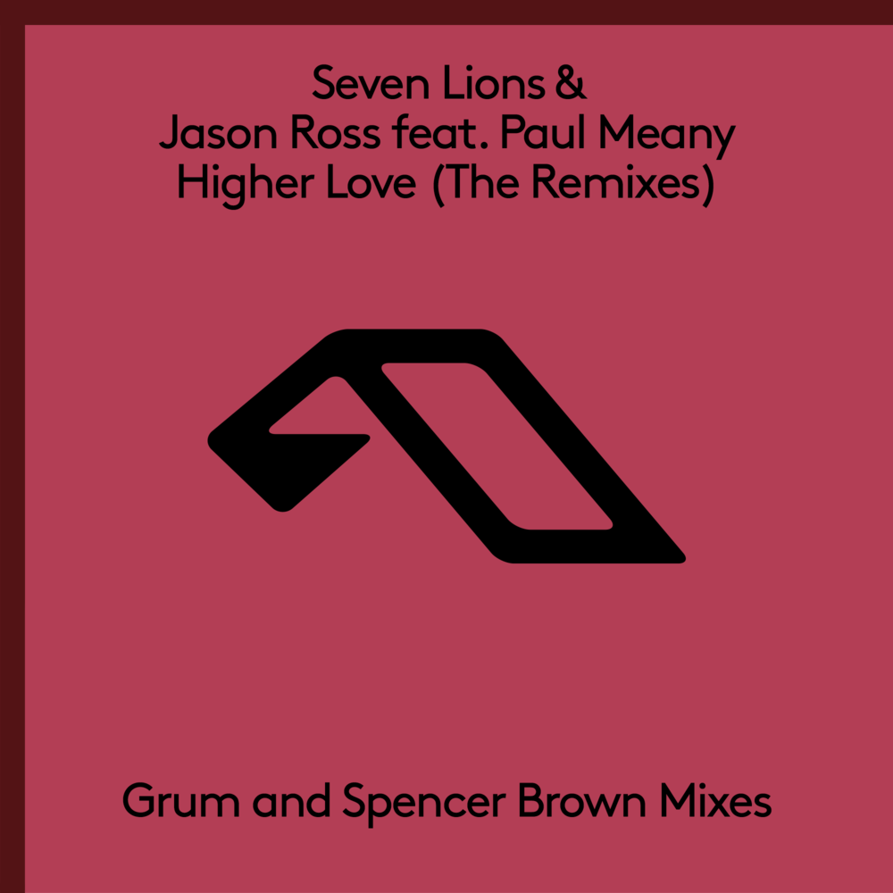 Seven Lions & Jason Ross feat. Paul Meany - Higher Love (The Remixes) [Anjunabeats].png
