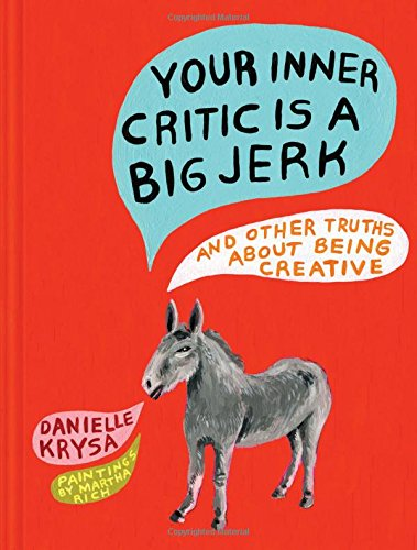 Your Inner Critic Is a Big Jerk: And Other Truths About Being Creative via Amazon ($13)