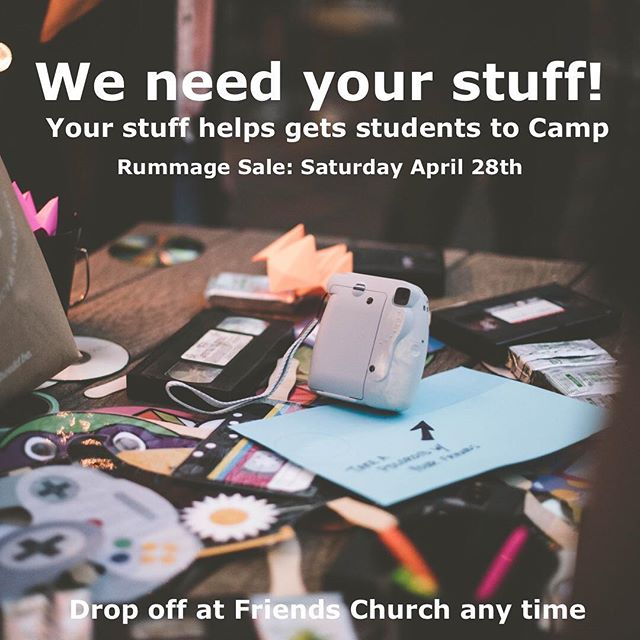 Help send students to camp! Rummage sale is April 28. Bring your treasure to Friends anytime!