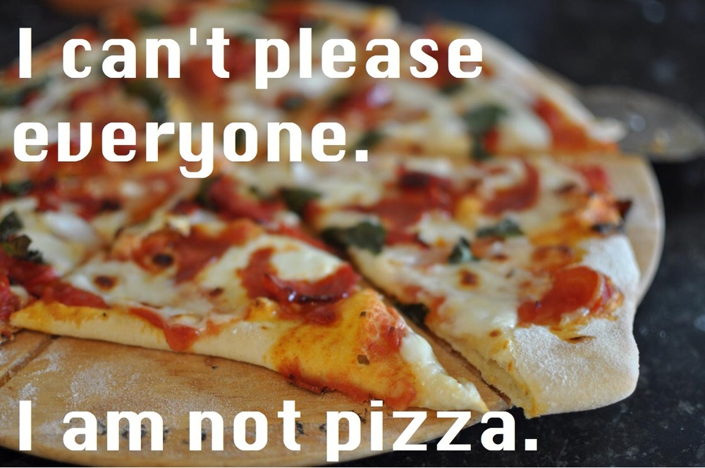 I can't please everyone. I am not pizza. Remix of photo by Jim Corssley (Flickr user: raindog)
