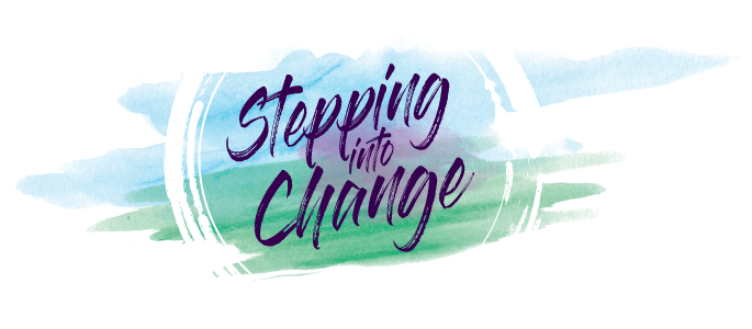 STEPPING INTO CHANGE