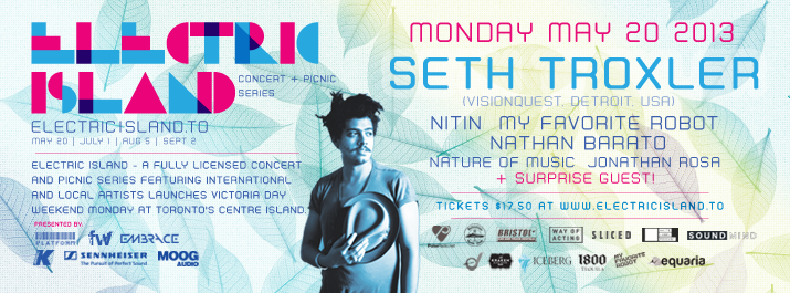 Seth Troxler, Nitin, My Favorite Robot, Nathan Barato, Nature of Music, Jonathan Rosa + Surprise Guest Electric Island Toronto