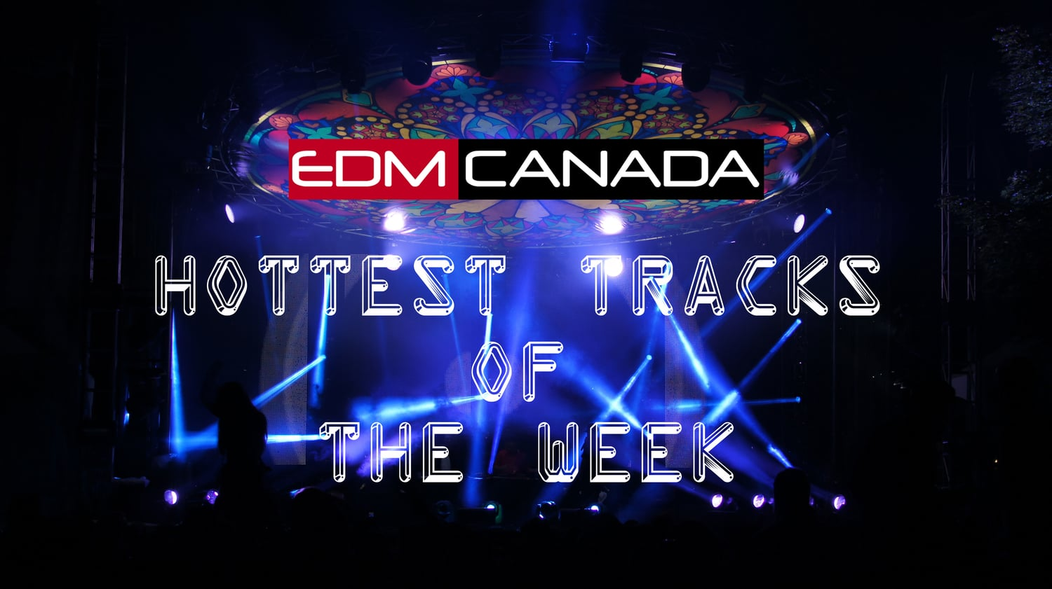Hottest Tracks Of The Week — EDM Canada