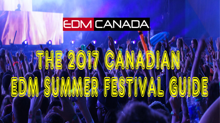 The 2017 canadian edm summer festival guide july edm canada malvernweather Image collections