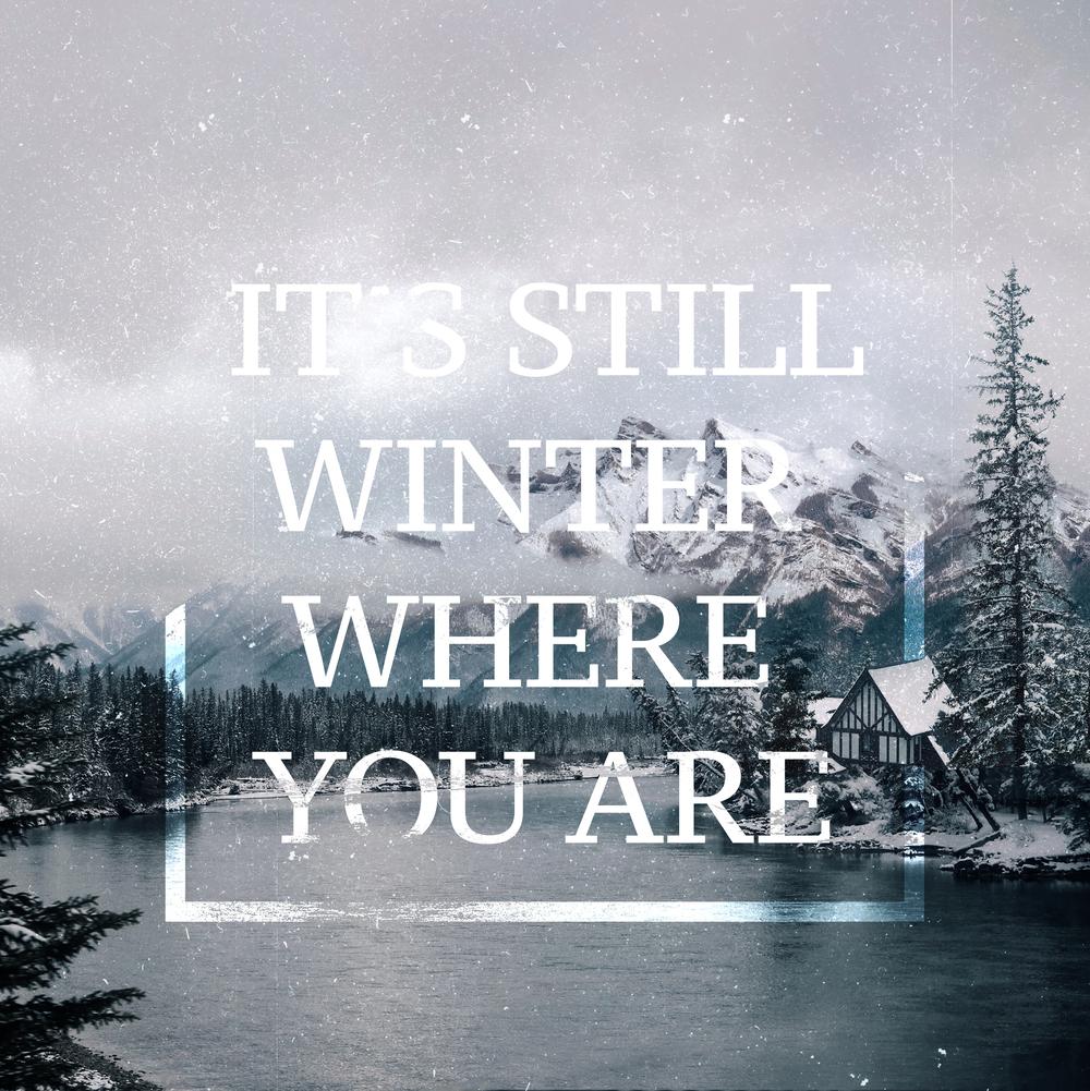 It's Still Winter where you are.jpg