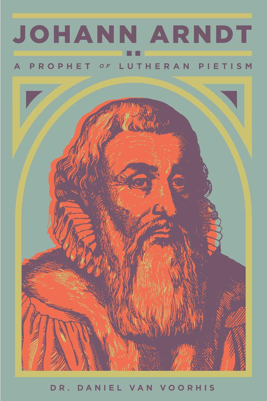 Johann Arndt- A Prophet of Lutheran Pietism-01.jpg