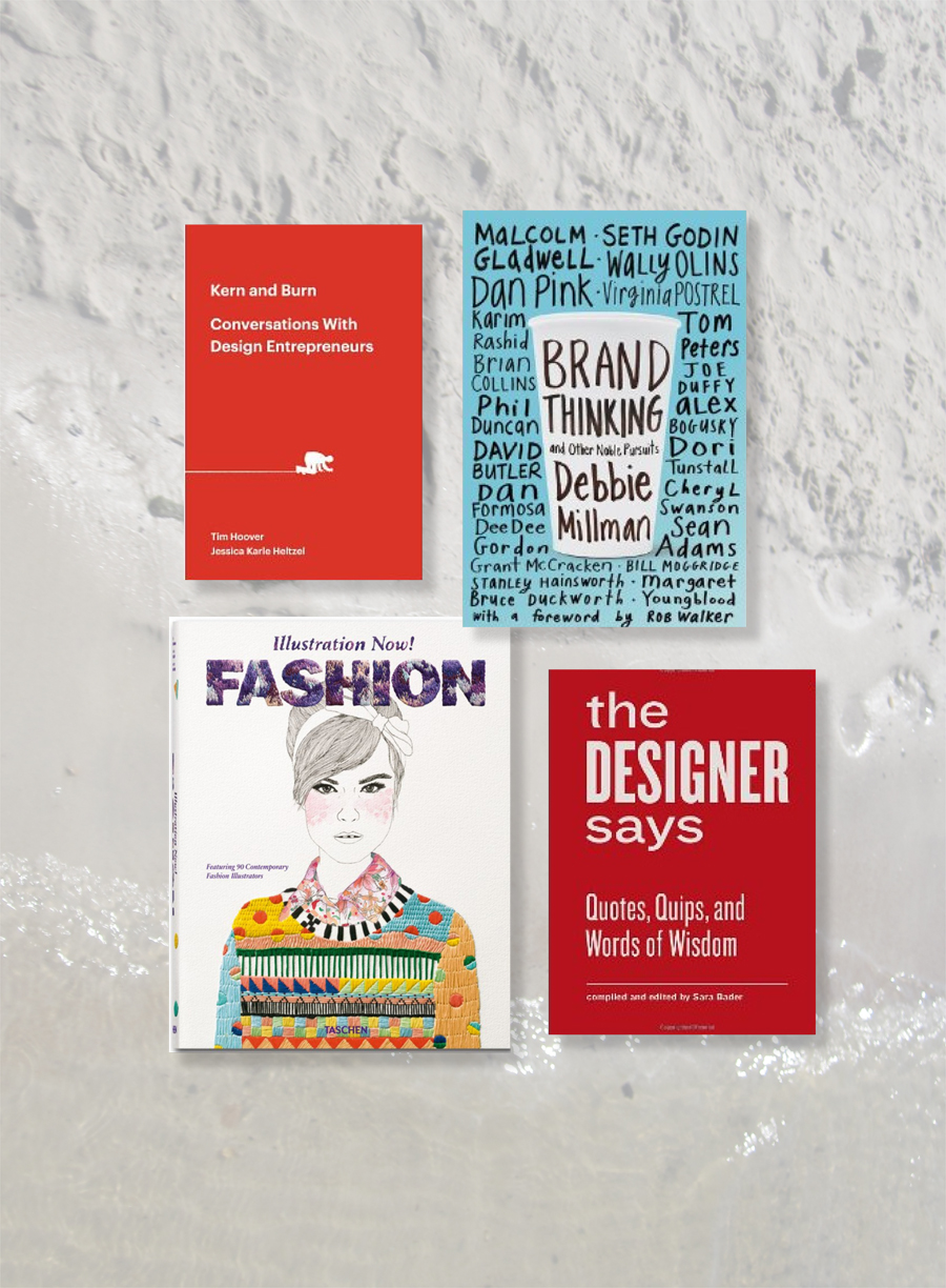 Clockwise from top:   Kern and Burn   by  Jessica Karle Heltzel +    Tim Hoover  ,   Brand Thinking   by Debbie Millman,   the Designer Says   by Sara Bader  and    Illustration Now! Fashion   by  Julius Wiedemann