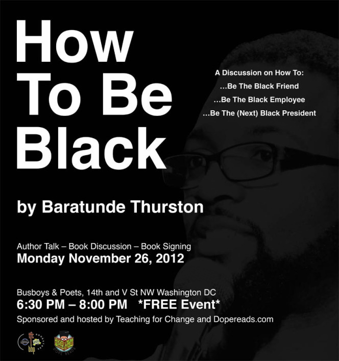Monday 26 November, DopeReads is excited to partner with Teaching for Change and Busboys & Poets to bring comedian/DC native/social media swag-having author Baratunde Thurston to DC to discuss his book How to Be Black! The book was recently released in paperback, which you can cop  here  for the low. This memoir/satire (memoitire? satoir?) is the perfect stocking stuffer or Kwanzaa gift for the incense burner in your life. Look out for more info in the coming weeks. We bout to party for paperbacks, y'all. Let's get it!