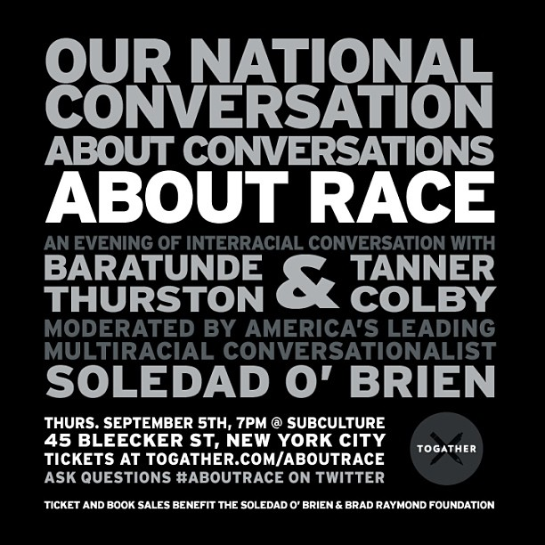 September 5 #NYC a fun talk #AboutRace with the authors of #howtobeblack & #someofmybestfriendsareblack http://Togather.com/aboutrace