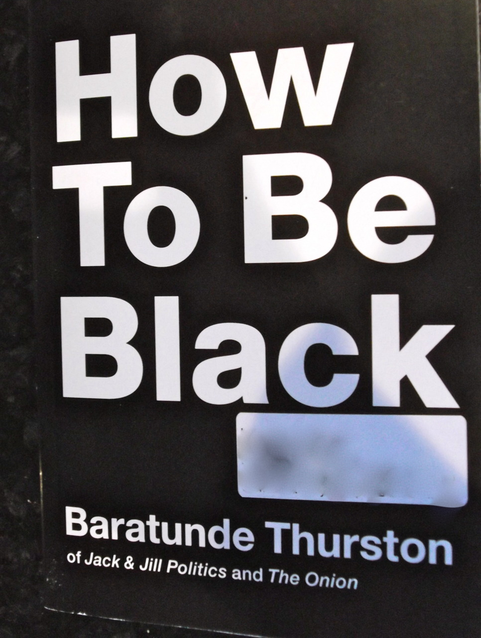 "msworld365: photo 071- Scored this because I need to know ""How To Be Black"" - SIKE!!!!!! Baratunde Thurston's book is out during Black History Month 2012"