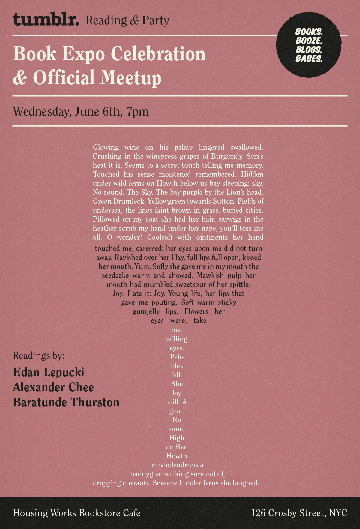 rachelfershleiser: In early June, the publishing industry takes Manhattan for Book Expo America. We're taking the opportunity to celebrate the millions of amazing readers and writers who call the Tumblr community home. Join us at Housing Works Bookstore Cafe for free drinks, fun swag, mixing, mingling, and readings by Edan Lepucki, Alexander Chee, and Baratunde Thurston.