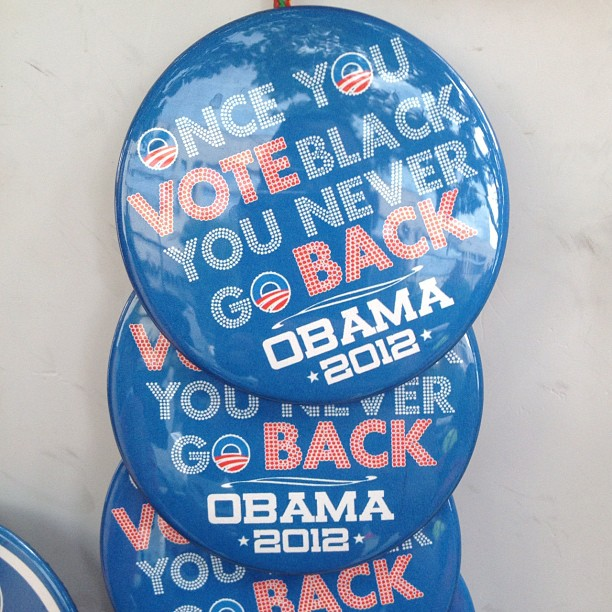 """Once you vote black you never go back"" #dnc2012 #buttons #thingsclearlynottruebutfuntosay (Taken with  Instagram )"
