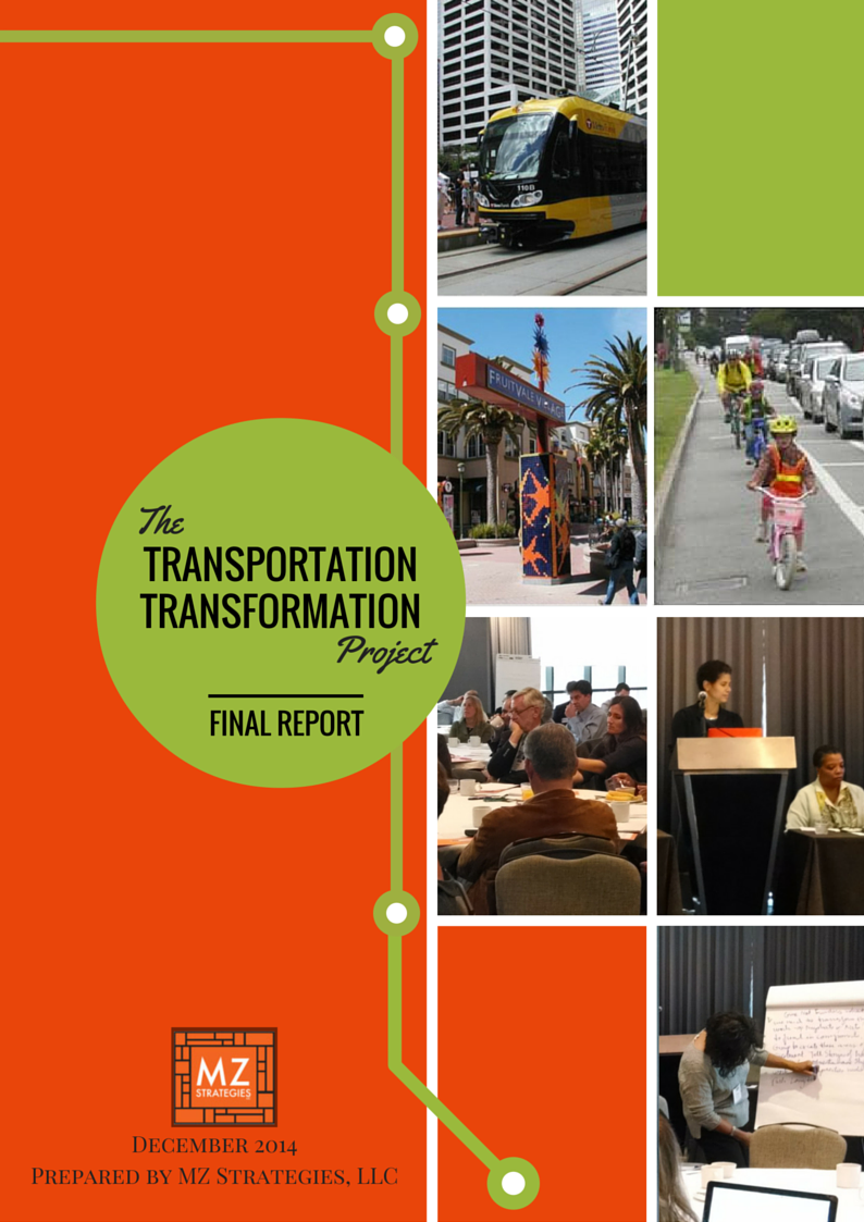 The Transportation Transformation Project is a year-long strategic planning effort conducted by MZ Strategies, LLC to inform philanthropy and advocates working to reform transportation policies at the local and regional levels. This work was funded by the Ford Foundation, the Rockefeller Foundation, the Surdna Foundation, and TransitCenter in partnership with the Funders' Network for Smart Growth and Livable Communities.