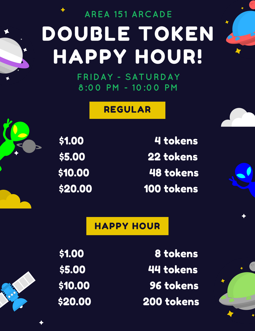 Weekends at Area 151 - Friday and Saturday nights are a great time to take your kids to the arcade. Why? Because of double token happy hour of course! On these nights, we will double any token amount you purchase from 8pm to 10pm! *Tokens must be bought during Double Token Happy Hour in order to receive bonus tokens.
