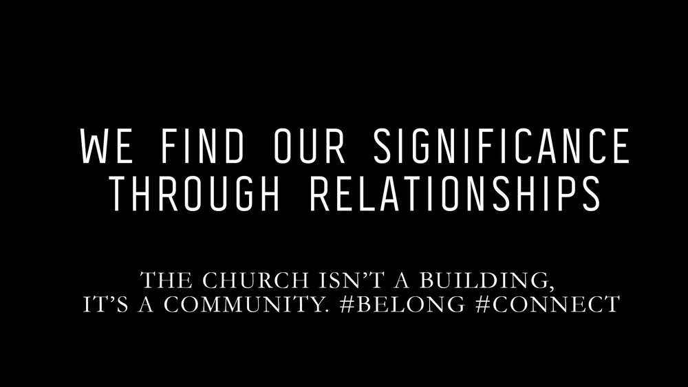 THE CHURCH ISN'T A BUILDING, IT'S A COMMUNITY.    #BELONG #CONNECT