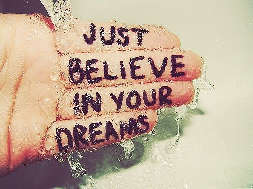 just believe in your dreams.jpg