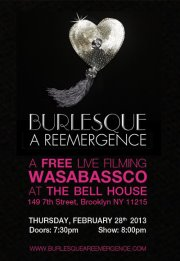 Tomorrow Night February 28th.  Come be a part of our burlesque history while Marble Step films their final show in the documentary on a group of NYC's finest performers from Wasabassco Burlesque! Free Admission!