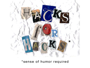 Hacks for Hacks - Sense of humor required