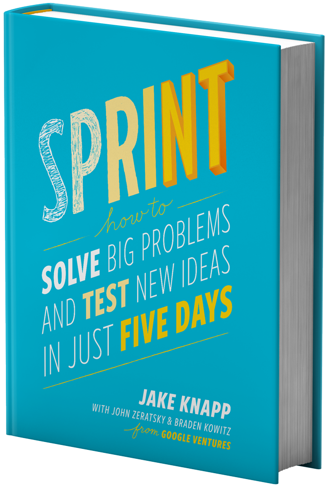 Sprint: How to Solve Big Problems and Test New Ideas in Just Five Days By Jake Knapp with John Zeratsky & Braden Kowitz