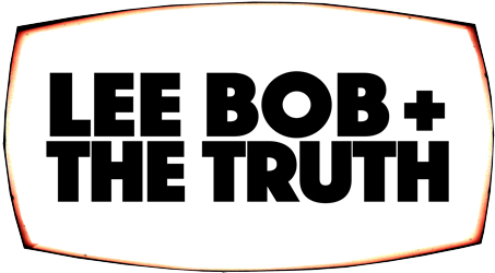 Lee Bob + The Truth