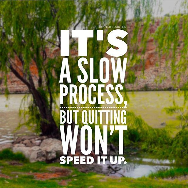 Its a slow process quote.jpg