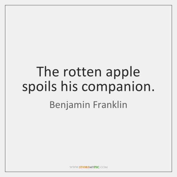 benjamin-franklin-the-rotten-apple-spoils-his-companion-quote-on-storemypic-c2e38.png