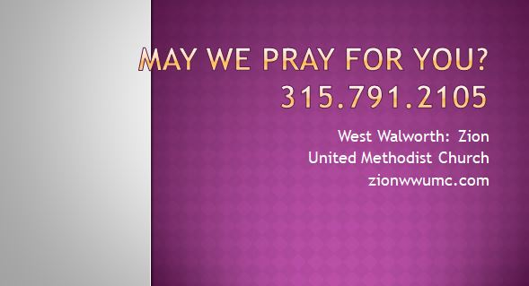 May we pray with you? May we pray for you? Use Zion's 24-hour prayer line: (315) 791-2105
