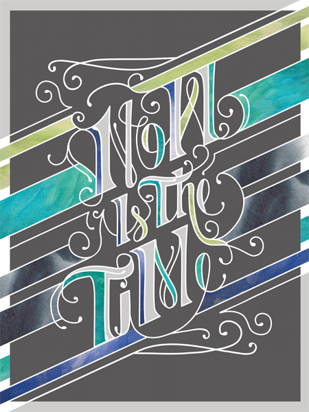 """Now is the Time"" by Jessica Roush"