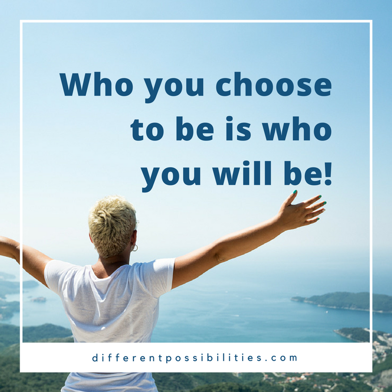Who you choose to be is who you will be