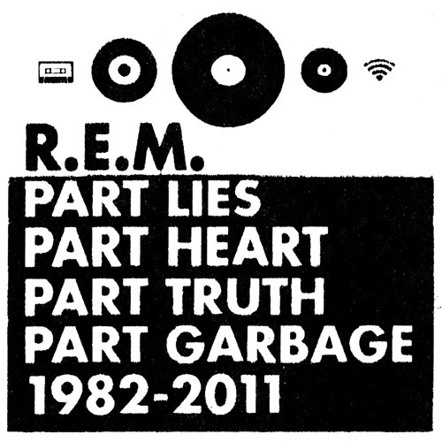 R.E.M. - Part Lies, Part Heart, Part Truth, Part Garbage 1982–2011 (2011)