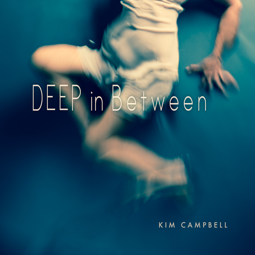 DEEP in Between by Kim Campbell Hardcover 12 x 12 - $140 or Softcover 8 x 8 - $22