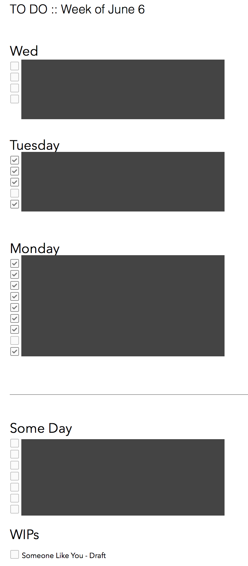 My to-do list in action. This is my ACTUAL note for this week (screenshot was pulled Wed morning). With each new day, I simply hit enter, and put the current day up at the top.