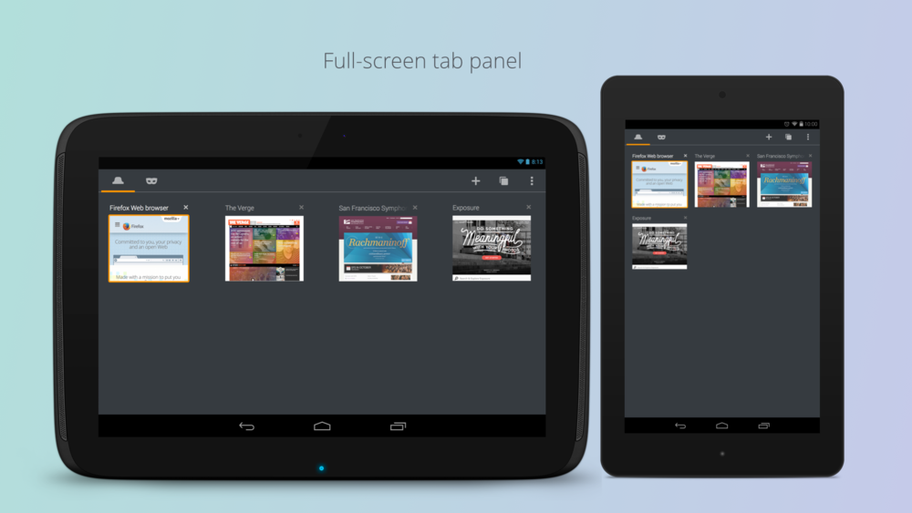 A full-screen tab panel gives a better visual representation of your normal and private browsing sessions. Taking advantage of the big space, the panel can also be a foundation for more advanced options, such as tab groups, gestural actions for tabs.