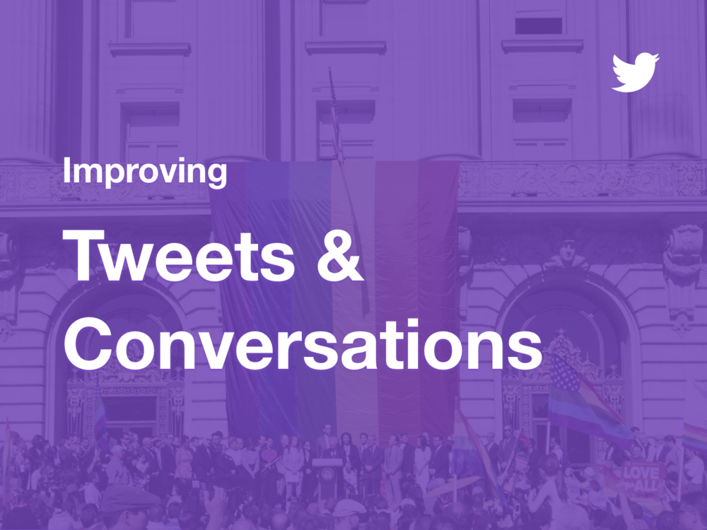 Improving Tweets & Conversations