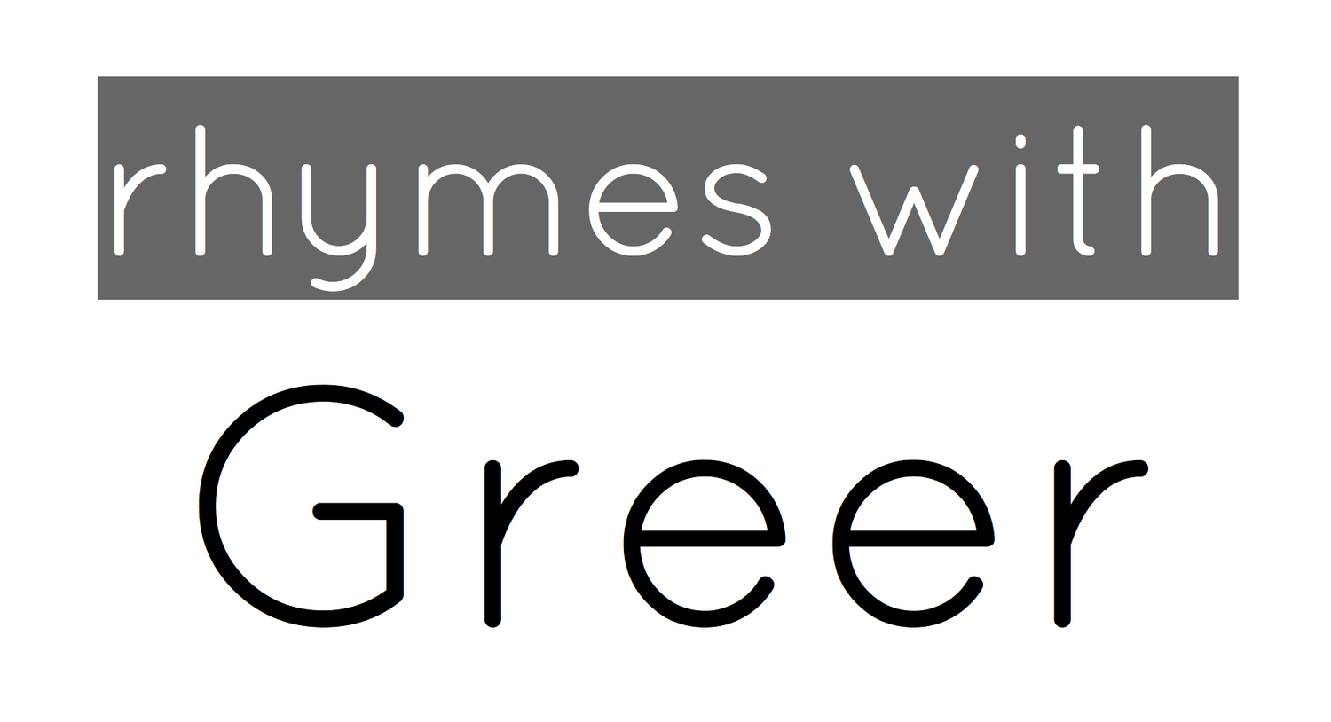 Rhymes with Greer
