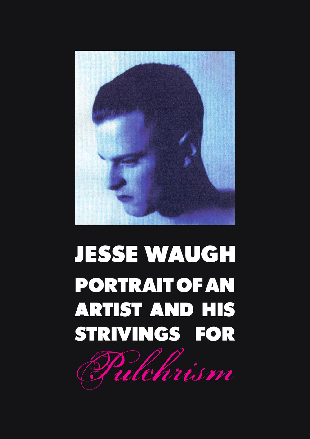 JESSE WAUGH: Portrait of an Artist and His Strivings for Pulchrism
