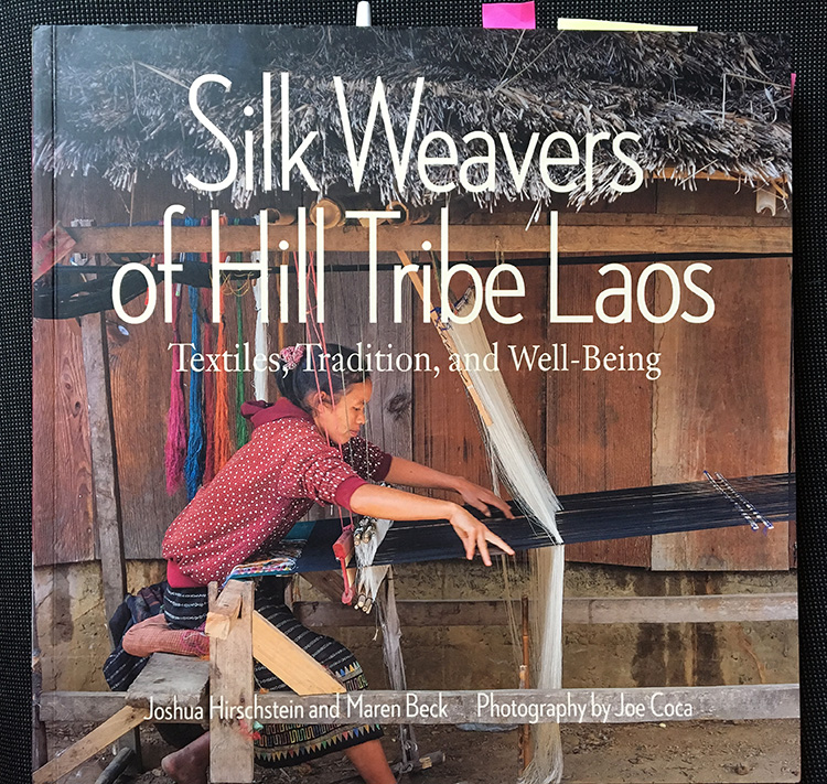 Silk Weavers of Hill Tribe Laos  by Joshua Hirschstein and Maren Beck