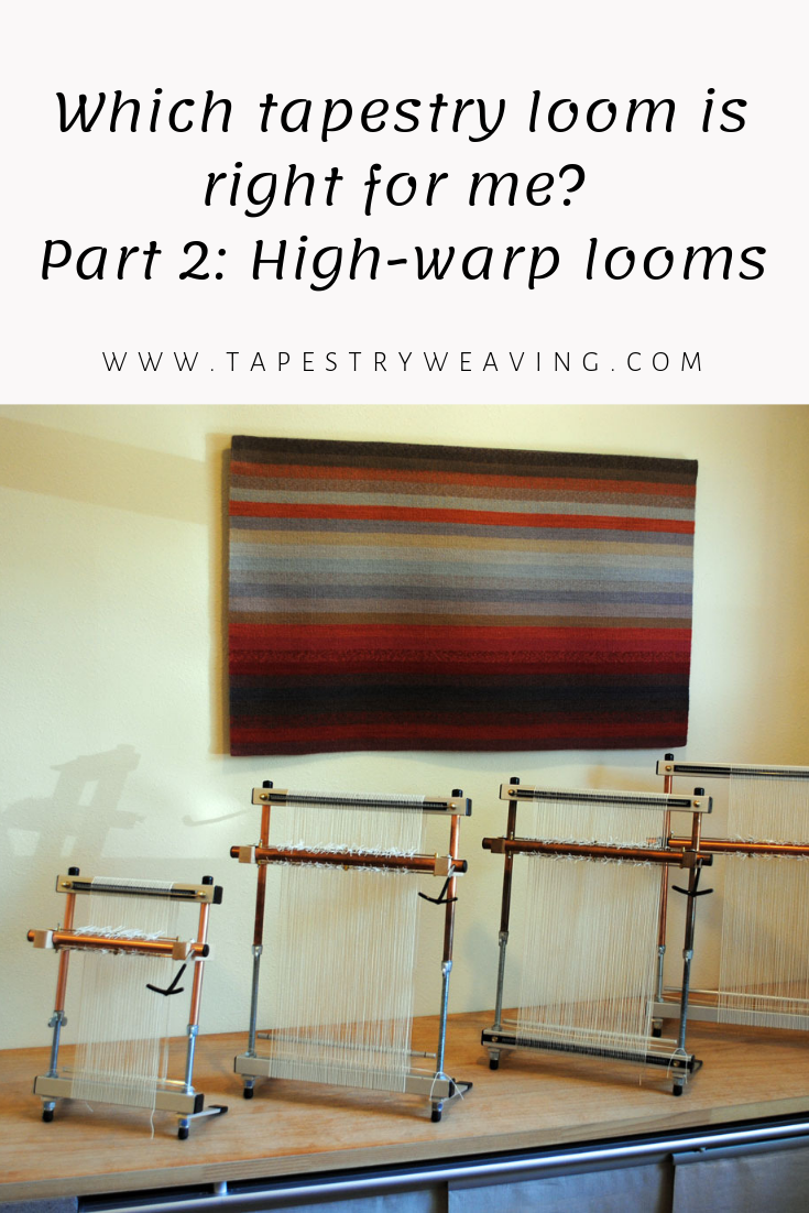 Which tapestry loom is right for me? Part 2: High-warp looms