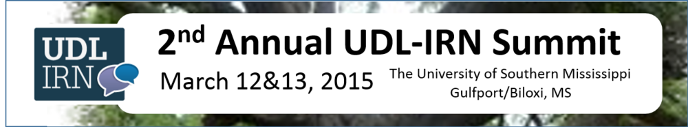 UDL-IRN 2nd Annual Summit, March 12&13, 2015, The University of Southern Mississippi, Gulfport/Biloxi, MS
