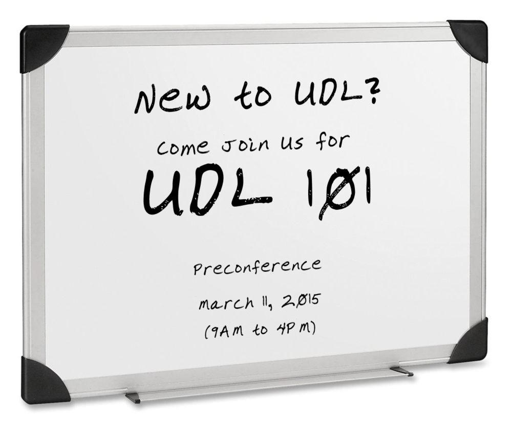 New to UDL?  Come Join Us for UDL 101.  Preconference.  March 11, 2015, 9AM to 4PM.