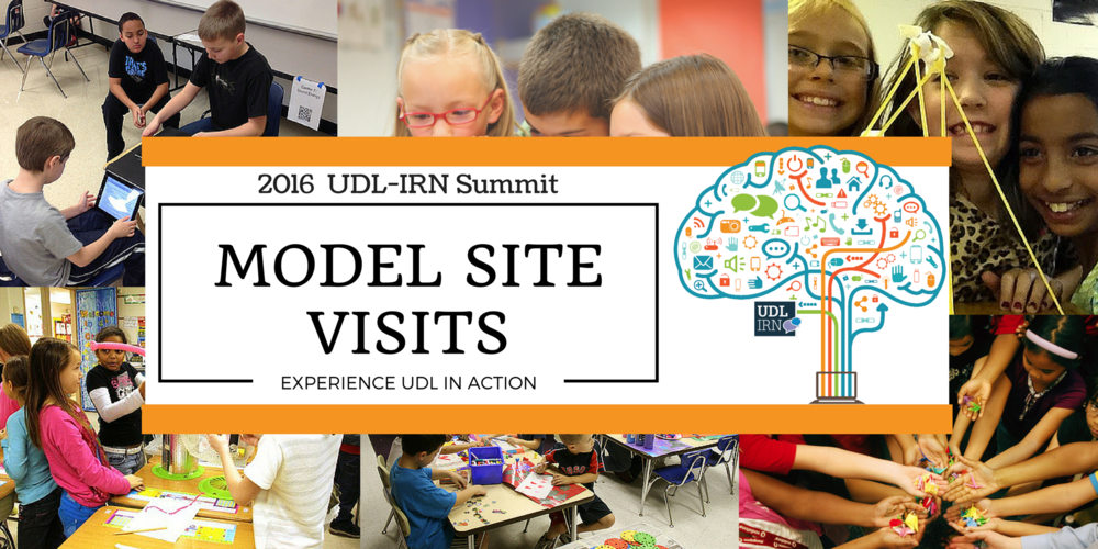 2016 UDL-IRN Summit Model Site Visits - Experience UDL in Action