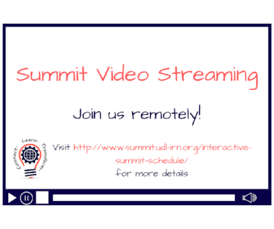 Summit Video Streaming - Join us remotely! Visit http://summit.udl-irn.org/interactive-summit-schedule/ for more details.