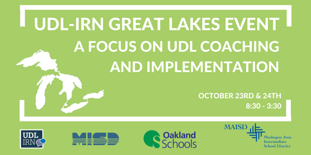 UDL-IRN Great Lakes Event: A Focus on UDL Coaching and Implementation October 23rd & 24th 8:30-3:30