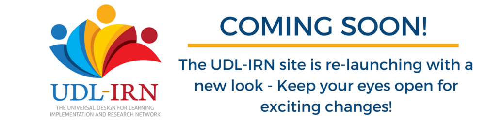 UDL-IRN Coming Soon! The UDL-IRN site is re-launching with a new look - Keep your eyes open for exciting changes!
