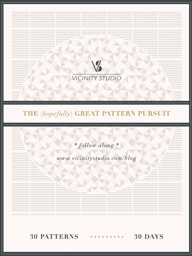 THE (hopefully) GREAT PATTERN PURSUIT | Vicinity Studio